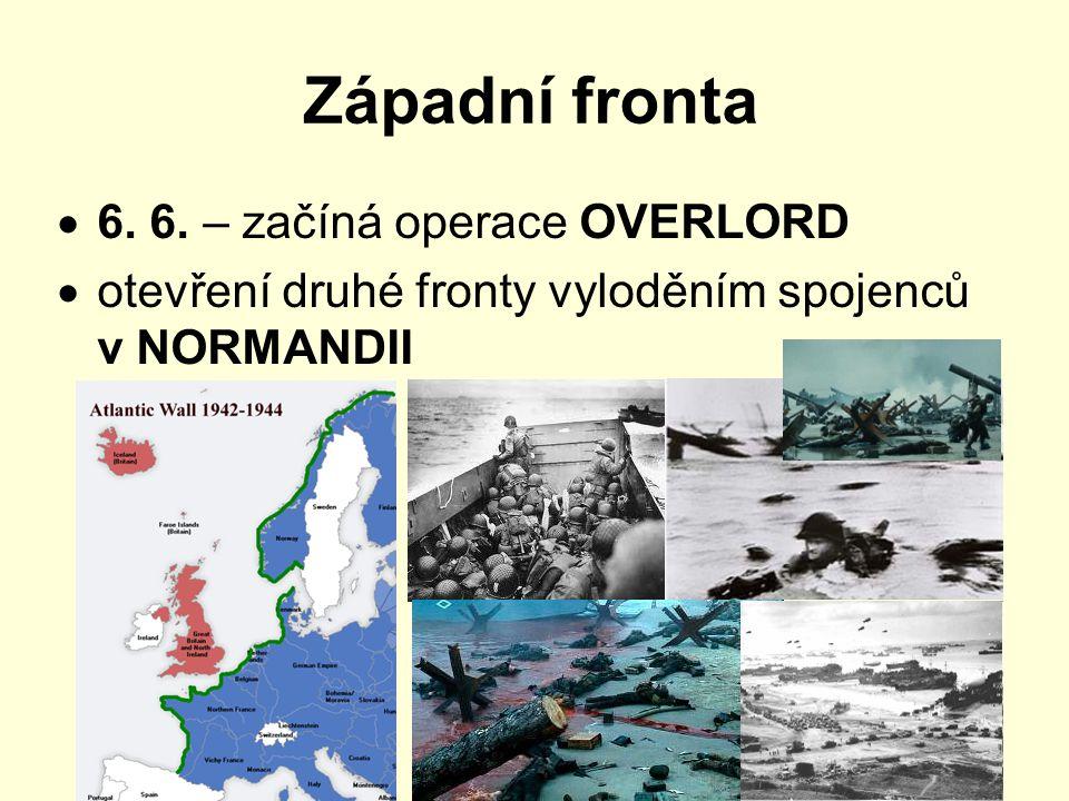 Západní fronta  6. 6. – začíná operace OVERLORD  otevření druhé fronty vyloděním spojenců v NORMANDII