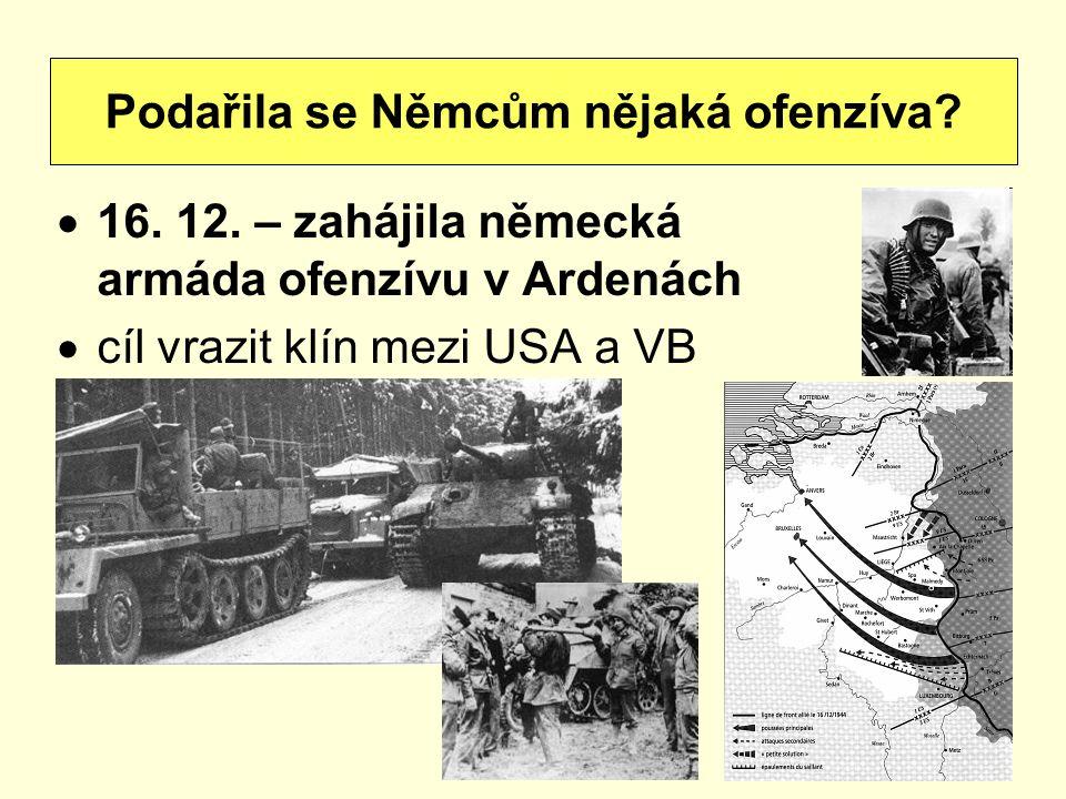  16. 12. – zahájila německá armáda ofenzívu v Ardenách  cíl vrazit klín mezi USA a VB Podařila se Němcům nějaká ofenzíva?