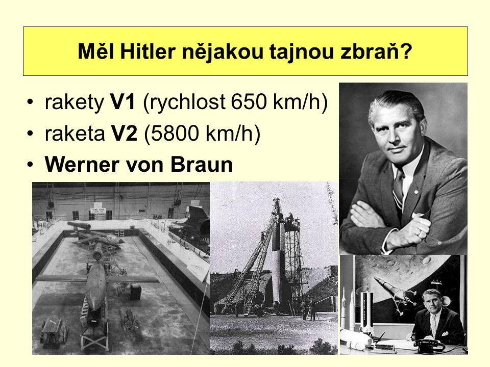 rakety V1 (rychlost 650 km/h) raketa V2 (5800 km/h) Werner von Braun Měl Hitler nějakou tajnou zbraň?