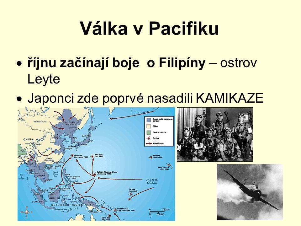 Válka v Pacifiku  říjnu začínají boje o Filipíny – ostrov Leyte  Japonci zde poprvé nasadili KAMIKAZE