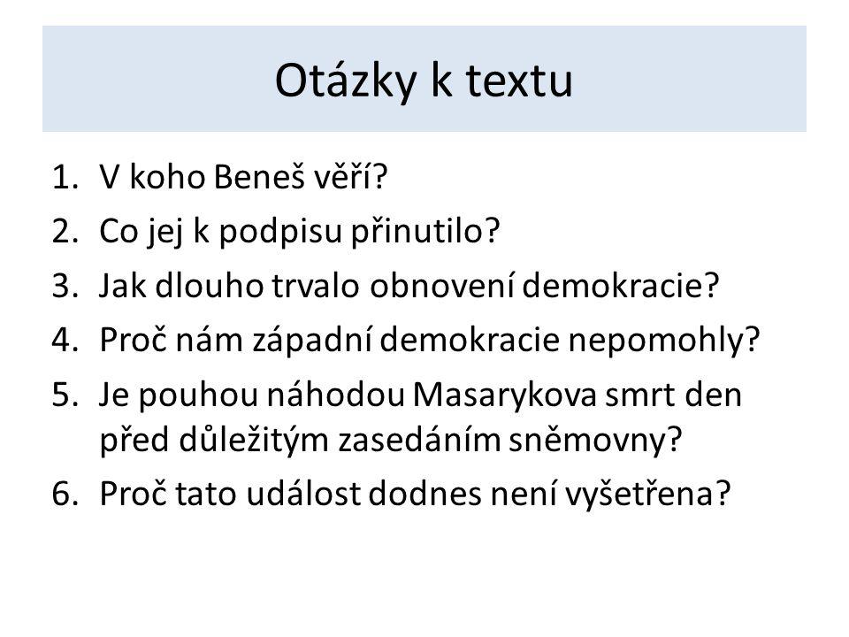 Otázky k textu 1.V koho Beneš věří. 2.Co jej k podpisu přinutilo.