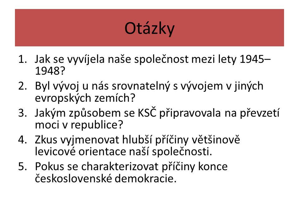 Otázky 1.Jak se vyvíjela naše společnost mezi lety 1945– 1948.