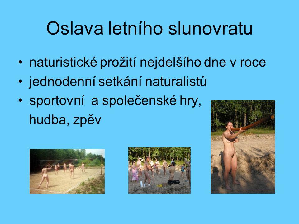 Oslava letního slunovratu naturistické prožití nejdelšího dne v roce jednodenní setkání naturalistů sportovní a společenské hry, hudba, zpěv