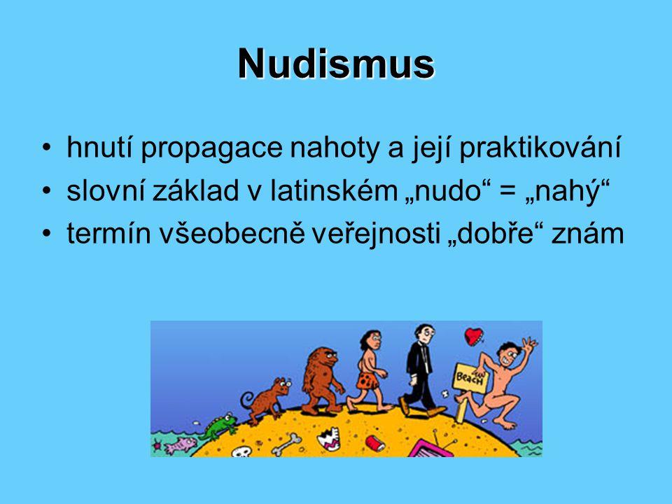 """Nudismus hnutí propagace nahoty a její praktikování slovní základ v latinském """"nudo = """"nahý termín všeobecně veřejnosti """"dobře znám"""
