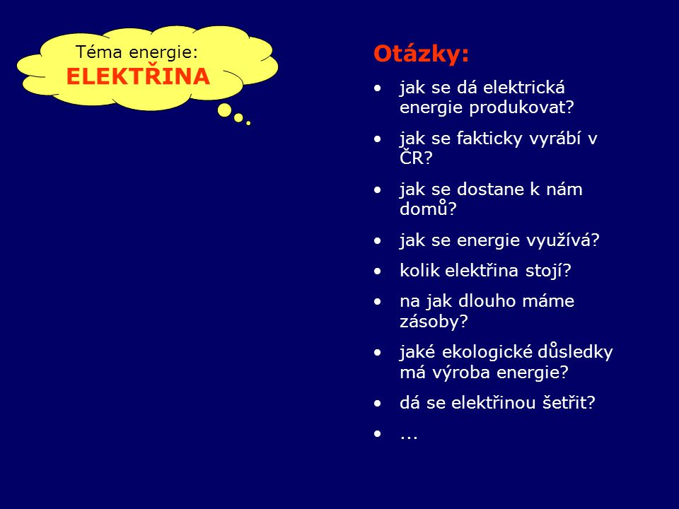 Téma energie: ELEKTŘINA Otázky: jak se dá elektrická energie produkovat.