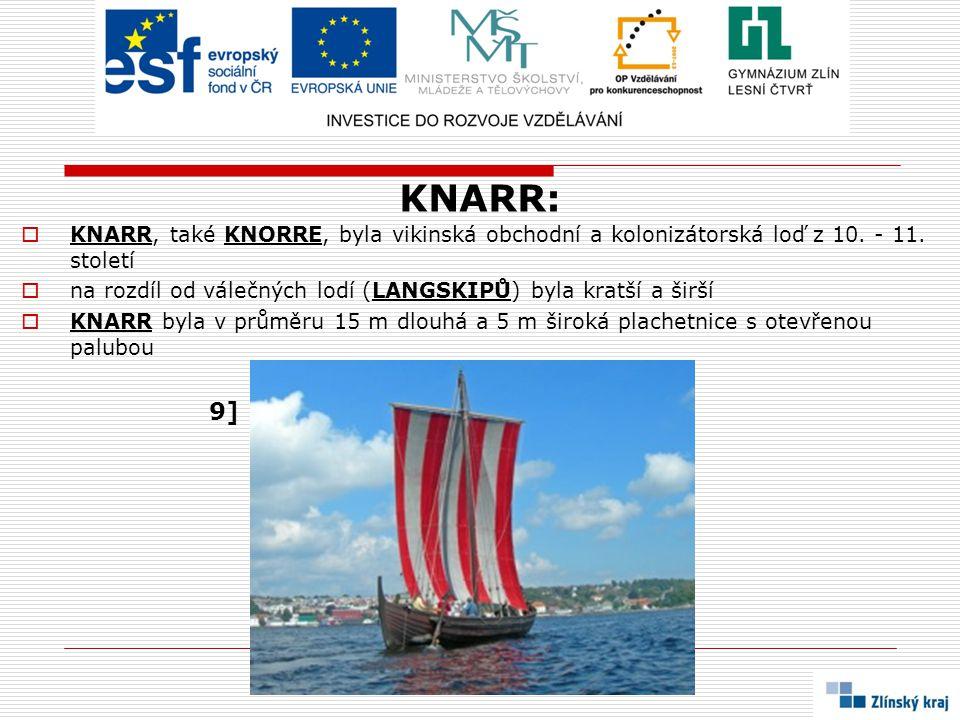 KNARR:  KNARR, také KNORRE, byla vikinská obchodní a kolonizátorská loď z 10. - 11. století  na rozdíl od válečných lodí (LANGSKIPŮ) byla kratší a š
