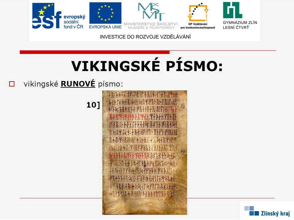 VIKINGSKÉ PÍSMO:  vikingské RUNOVÉ písmo: 10]