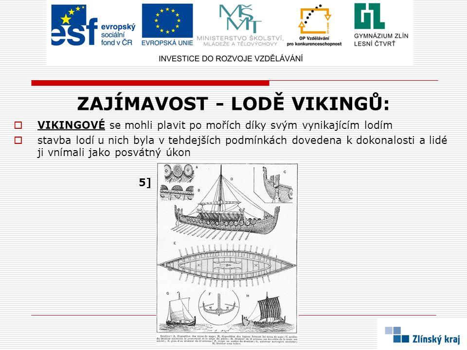 ZAJÍMAVOST - LODĚ VIKINGŮ:  VIKINGOVÉ se mohli plavit po mořích díky svým vynikajícím lodím  stavba lodí u nich byla v tehdejších podmínkách doveden