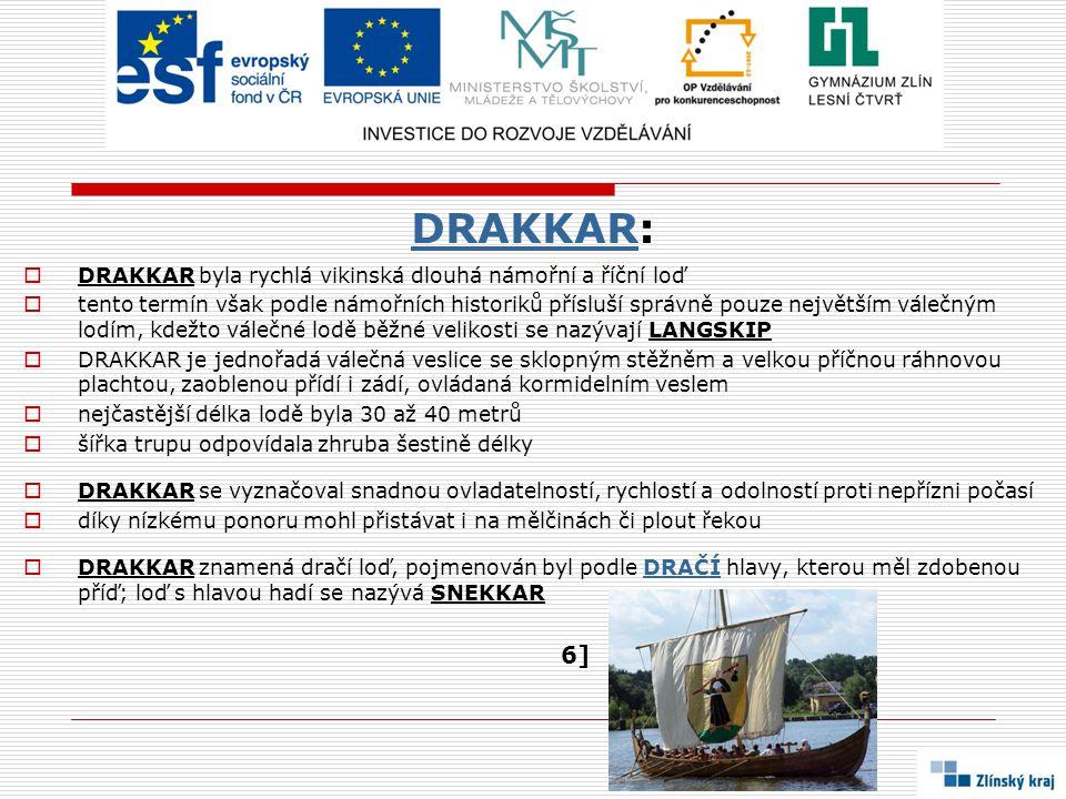 DRAKKARDRAKKAR:  DRAKKAR byla rychlá vikinská dlouhá námořní a říční loď  tento termín však podle námořních historiků přísluší správně pouze největš
