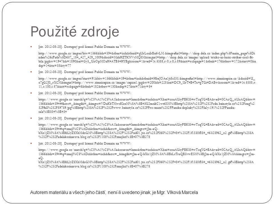 Použité zdroje [cit. 2012-08-20]. Dostupný pod licencí Public Domain na WWW: http://www.google.cz/imgres?biw=1366&bih=594&tbm=isch&tbnid=gUrLouIrBu6vL