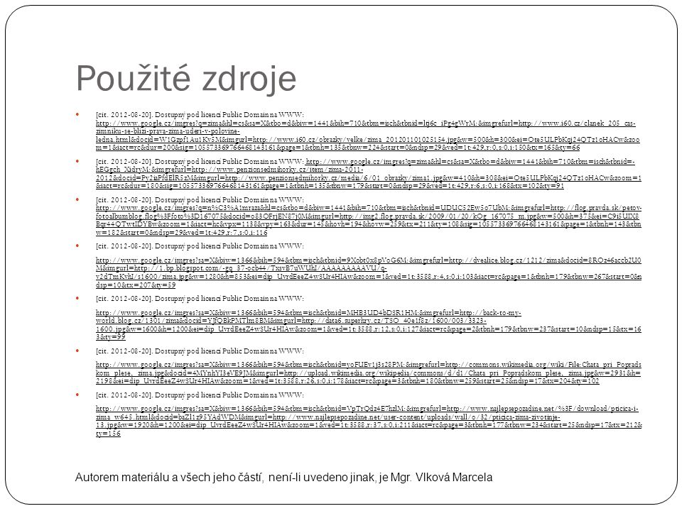 Použité zdroje [cit. 2012-08-20]. Dostupný pod licencí Public Domain na WWW: http://www.google.cz/imgres?q=zima&hl=cs&sa=X&tbo=d&biw=1441&bih=710&tbm=
