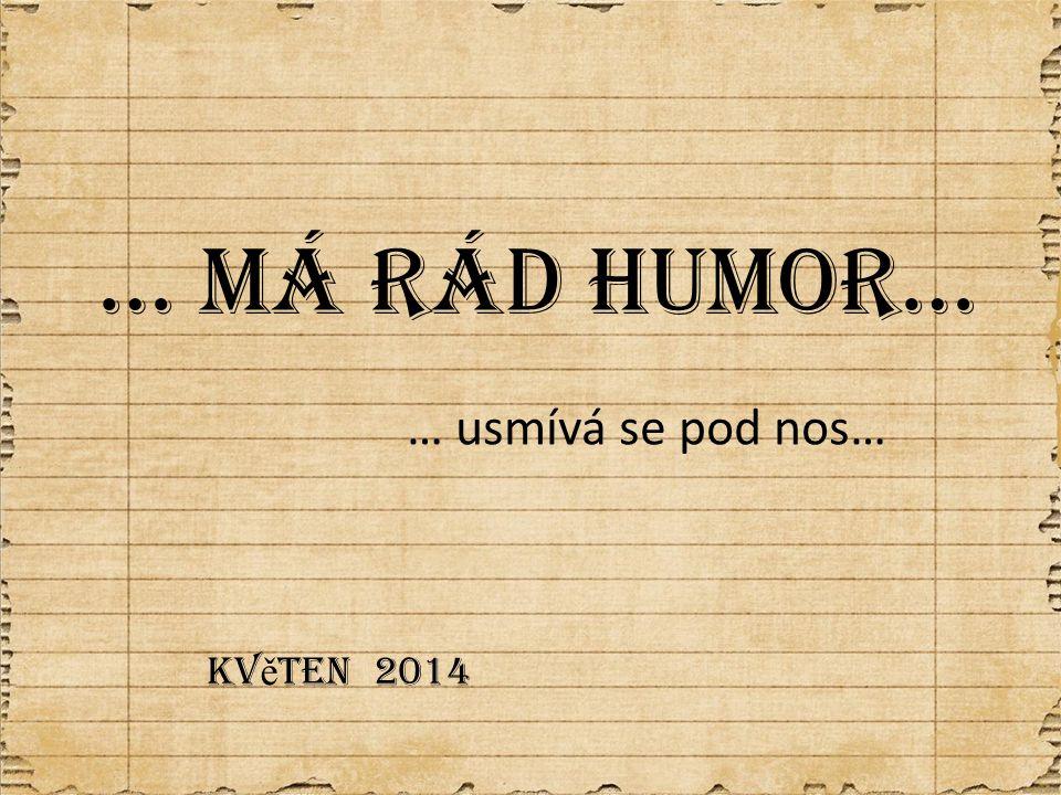 … usmívá se pod nos… … má rád humor… kv ě ten 2014