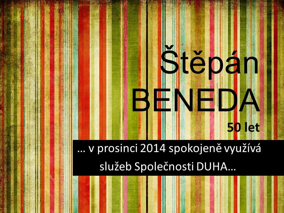 Štěpán BENEDA 50 let … v prosinci 2014 spokojeně využívá služeb Společnosti DUHA…