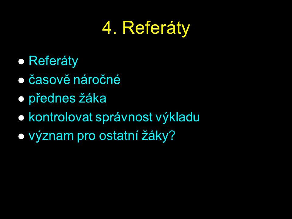 4. Referáty Referáty časově náročné přednes žáka kontrolovat správnost výkladu význam pro ostatní žáky?