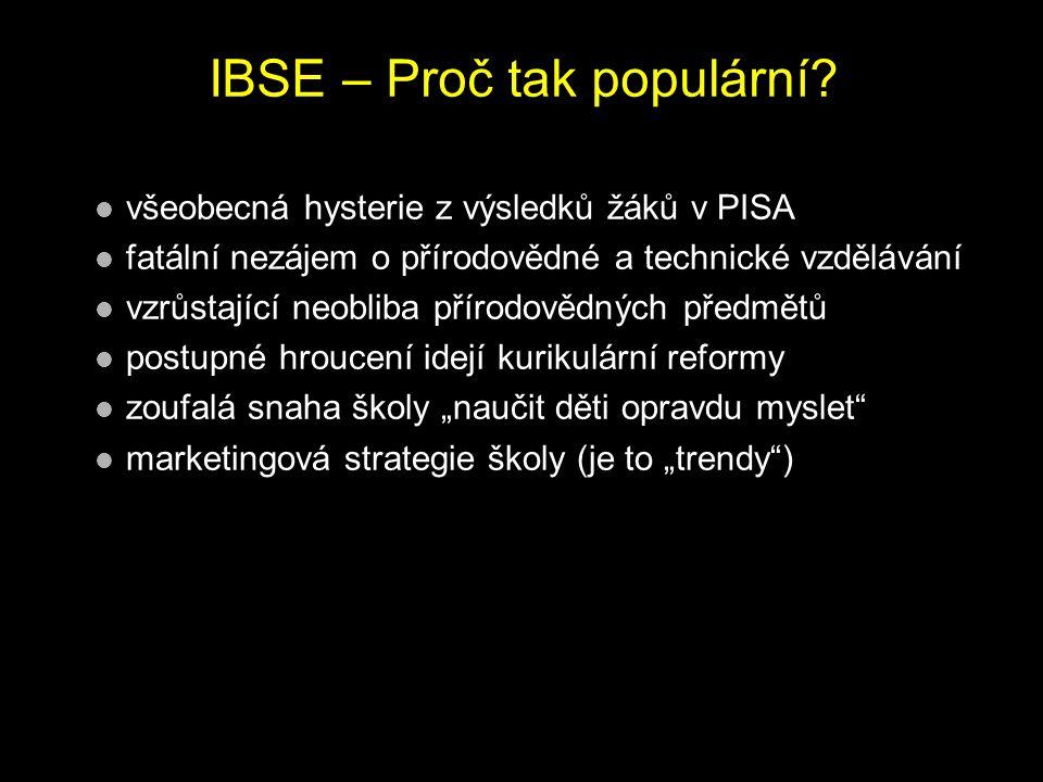 """všeobecná hysterie z výsledků žáků v PISA fatální nezájem o přírodovědné a technické vzdělávání vzrůstající neobliba přírodovědných předmětů postupné hroucení idejí kurikulární reformy zoufalá snaha školy """"naučit děti opravdu myslet marketingová strategie školy (je to """"trendy ) IBSE – Proč tak populární?"""