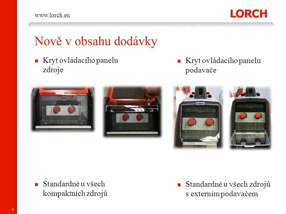 7 www.lorch.eu Nově v obsahu dodávky Kryt ovládacího panelu zdroje Standardně u všech kompaktních zdrojů Kryt ovládacího panelu podavače Standardně u
