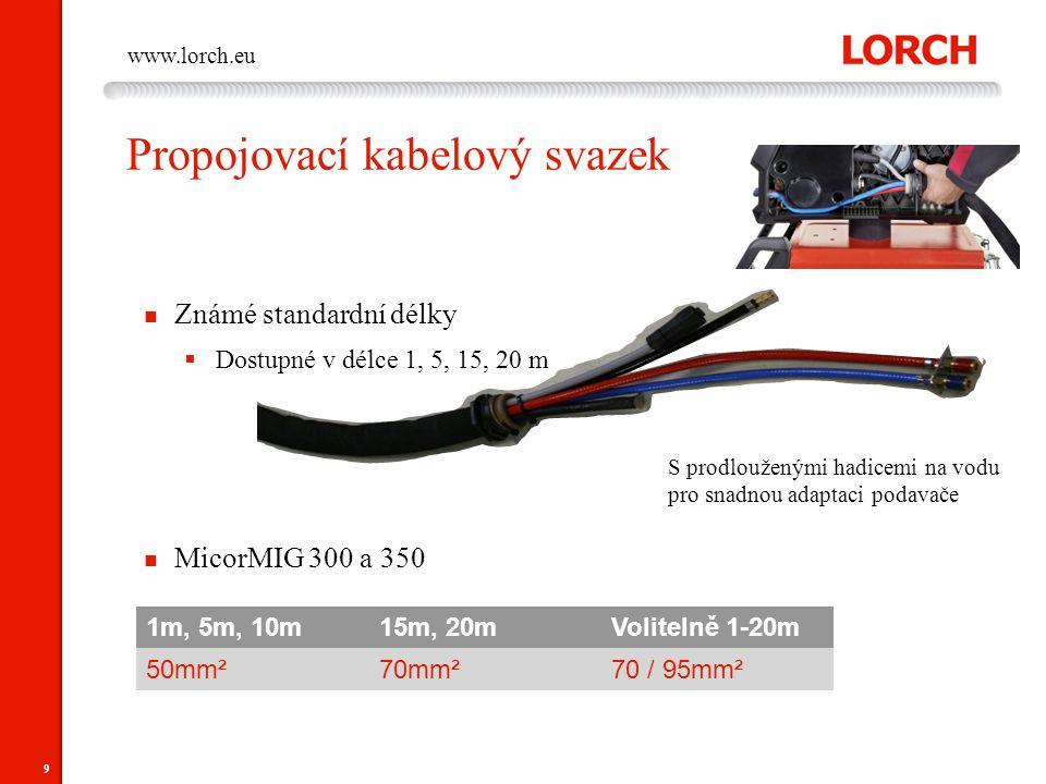9 www.lorch.eu Známé standardní délky  Dostupné v délce 1, 5, 15, 20 m MicorMIG 300 a 350 Propojovací kabelový svazek 1m, 5m, 10m15m, 20mVolitelně 1-