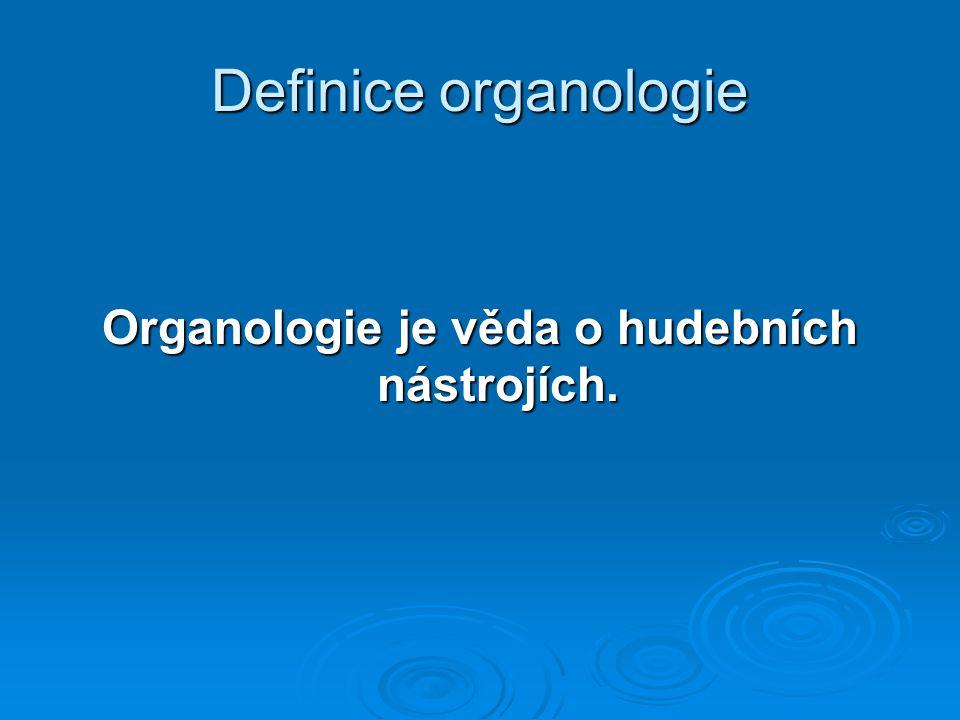 Definice organologie Organologie je věda o hudebních nástrojích.