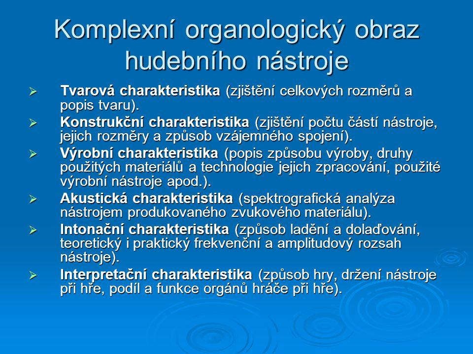 Komplexní organologický obraz hudebního nástroje  Tvarová charakteristika (zjištění celkových rozměrů a popis tvaru).  Konstrukční charakteristika (