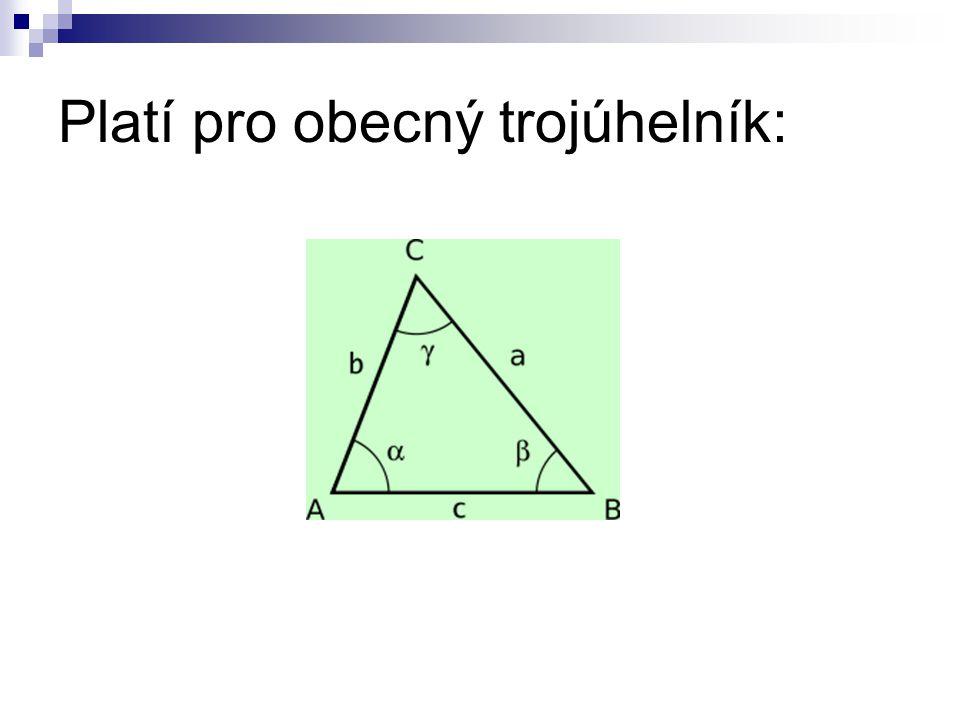 Platí pro obecný trojúhelník: