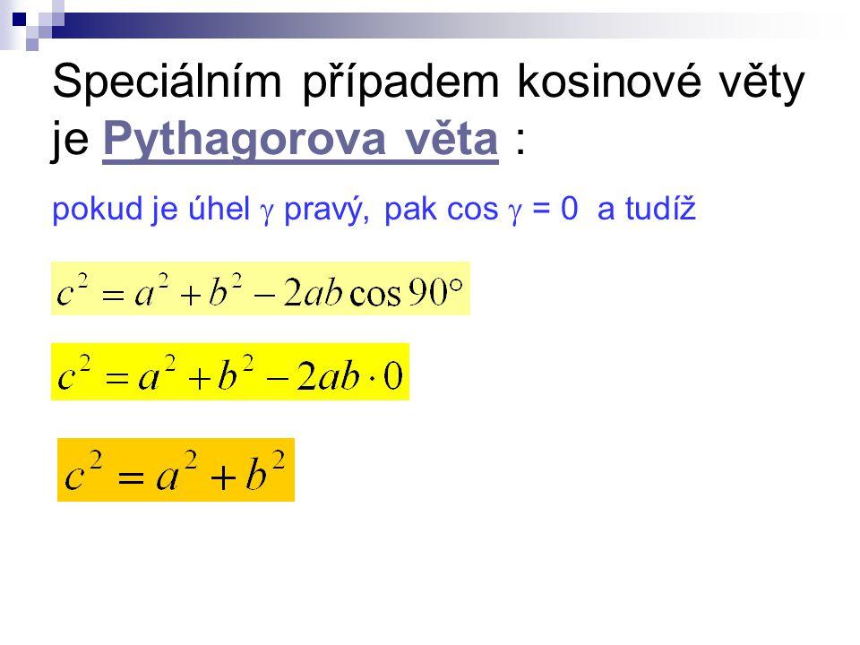 Speciálním případem kosinové věty je Pythagorova věta :Pythagorova věta pokud je úhel  pravý, pak cos  = 0 a tudíž