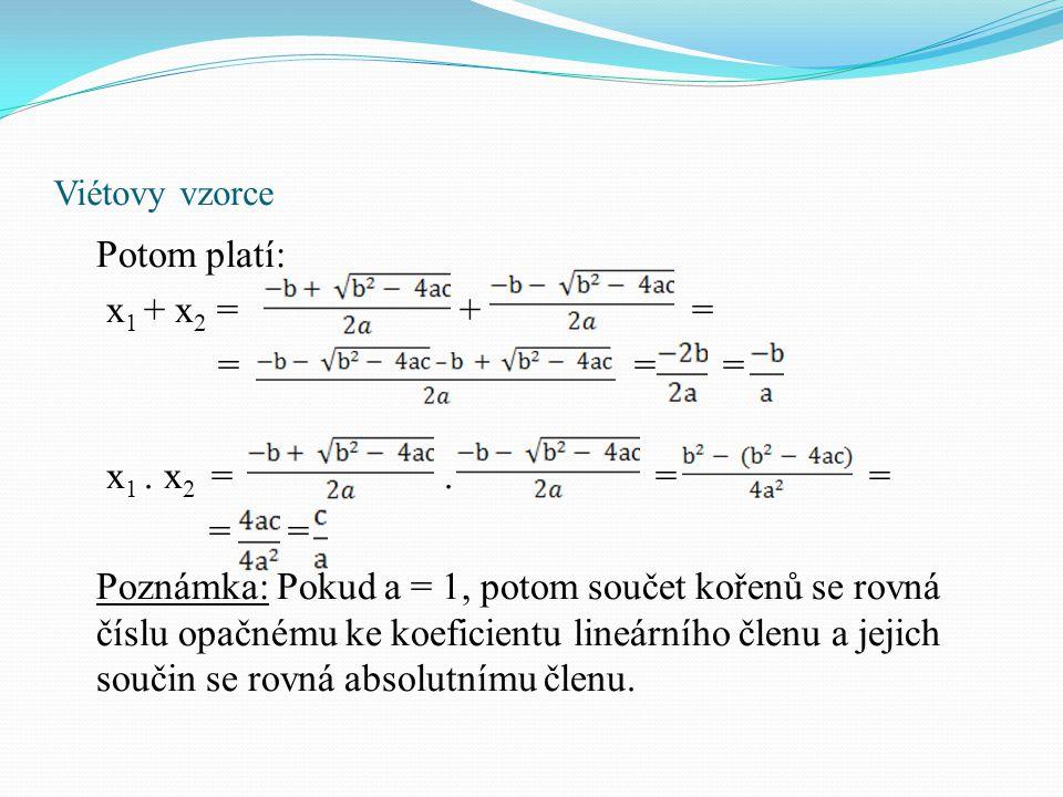 Viétovy vzorce Pro kořeny x 1, x 2 rovnice x² + px + q = 0 (p,q ɛ R, p² - 4q ≥ 0) platí: x 1 + x 2 = -p x 1.