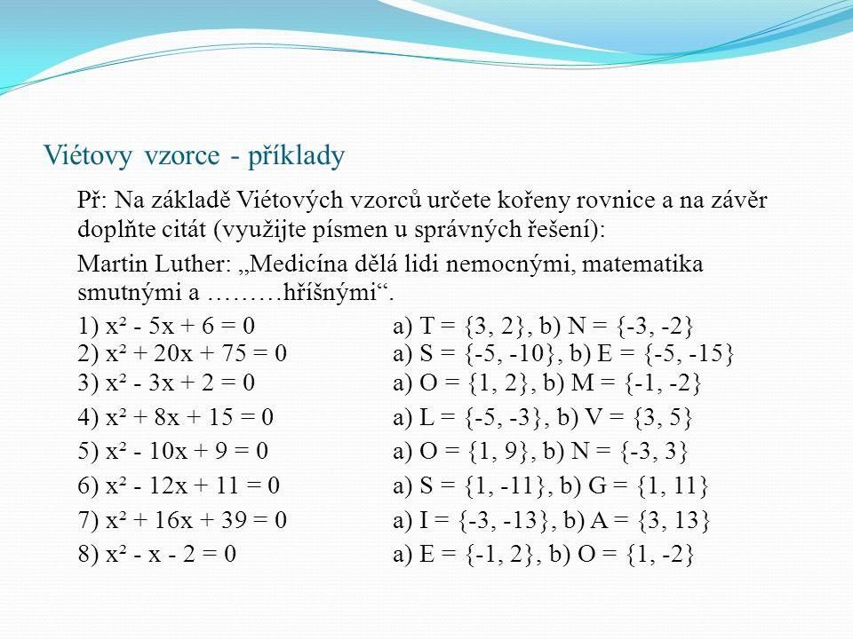 Viétovy vzorce - příklady Př: Na základě Viétových vzorců určete kořeny rovnice a na závěr doplňte citát (využijte písmen u správných řešení): Martin