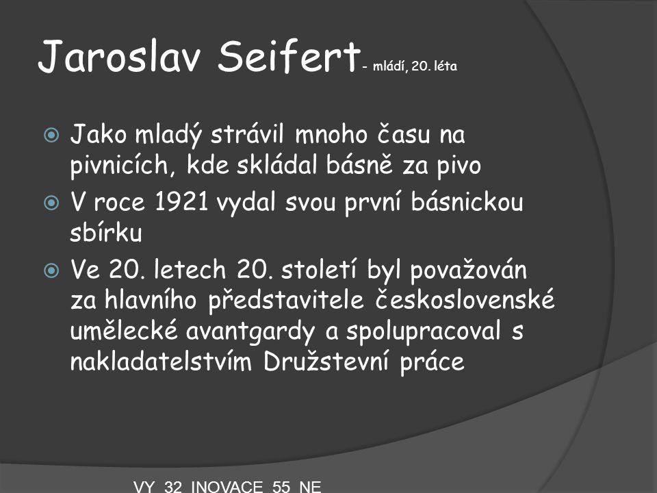 Jaroslav Seifert - mládí, 20. léta  Jako mladý strávil mnoho času na pivnicích, kde skládal básně za pivo  V roce 1921 vydal svou první básnickou sb