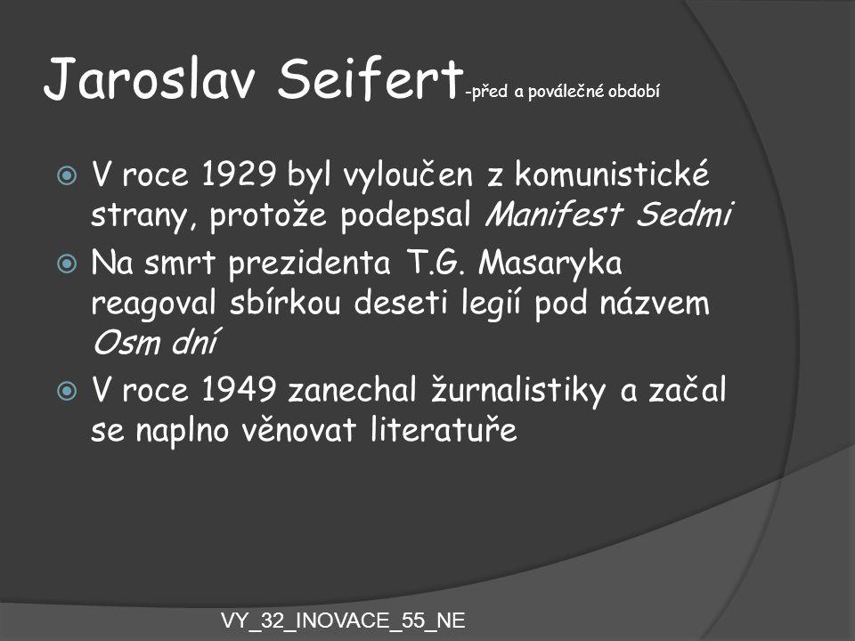 Jaroslav Seifert -před a poválečné období  V roce 1929 byl vyloučen z komunistické strany, protože podepsal Manifest Sedmi  Na smrt prezidenta T.G.