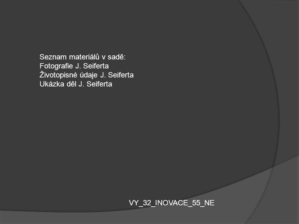 Seznam materiálů v sadě: Fotografie J. Seiferta Životopisné údaje J. Seiferta Ukázka děl J. Seiferta VY_32_INOVACE_55_NE