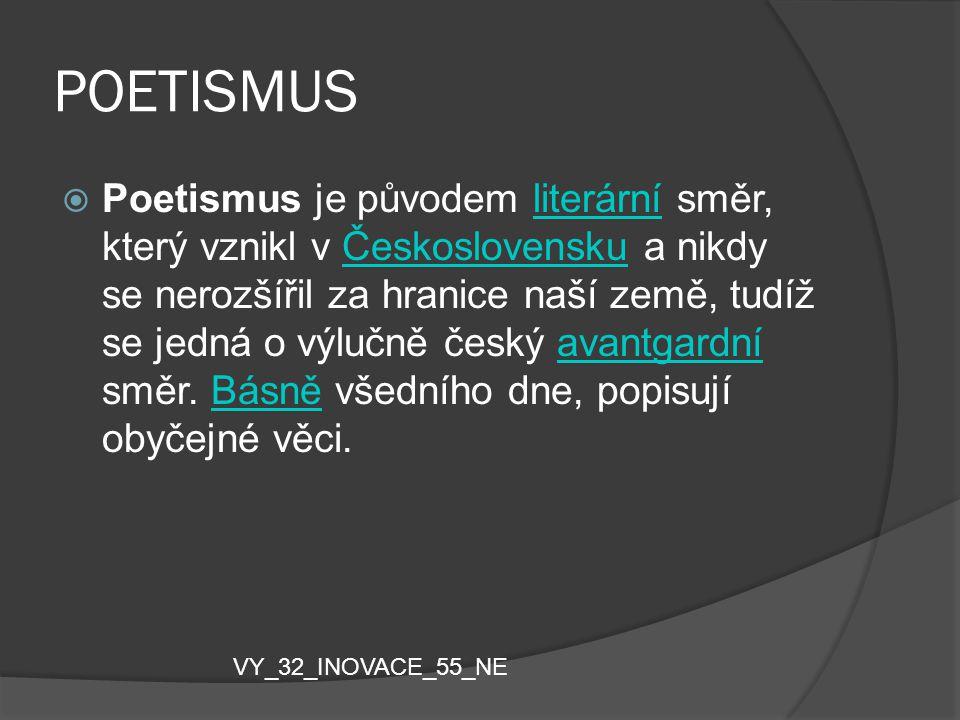 POETISMUS  Poetismus je původem literární směr, který vznikl v Československu a nikdy se nerozšířil za hranice naší země, tudíž se jedná o výlučně če