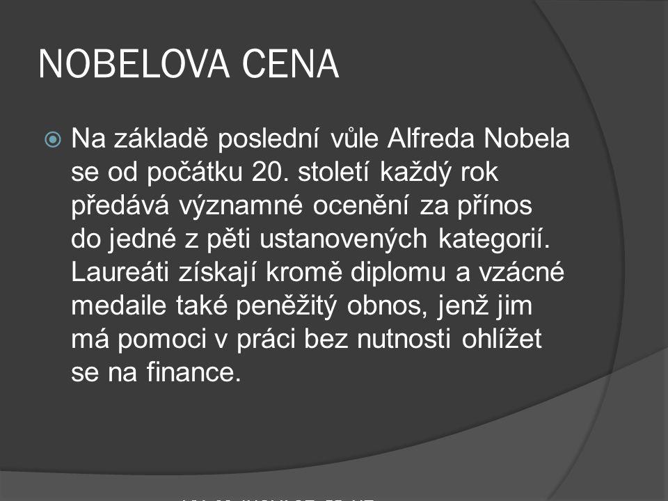 NOBELOVA CENA  Na základě poslední vůle Alfreda Nobela se od počátku 20. století každý rok předává významné ocenění za přínos do jedné z pěti ustanov