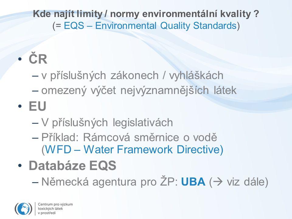 Kde najít limity / normy environmentální kvality ? (= EQS – Environmental Quality Standards) ČR –v příslušných zákonech / vyhláškách –omezený výčet ne