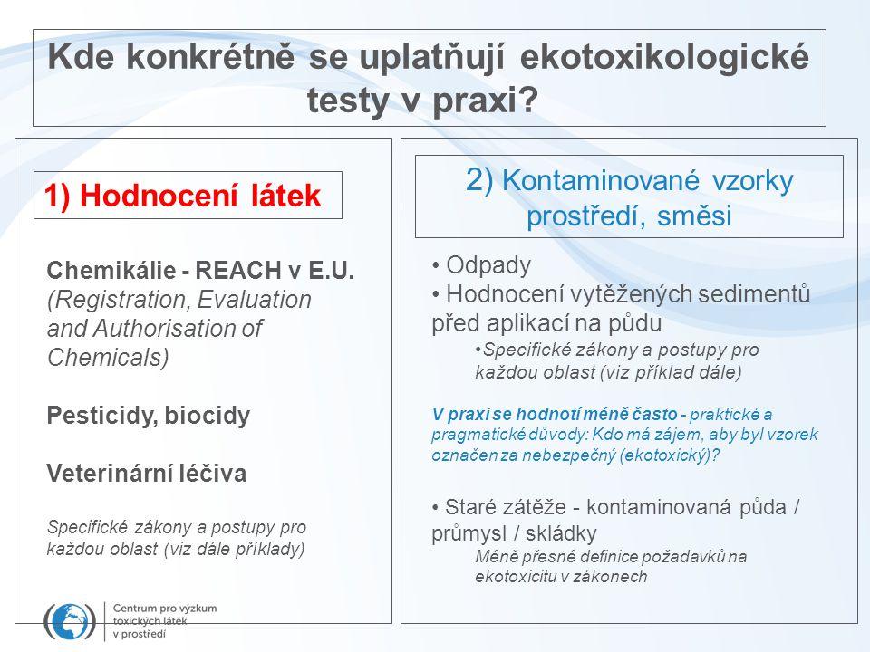 1) Hodnocení látek Chemikálie - REACH v E.U. (Registration, Evaluation and Authorisation of Chemicals) Pesticidy, biocidy Veterinární léčiva Specifick