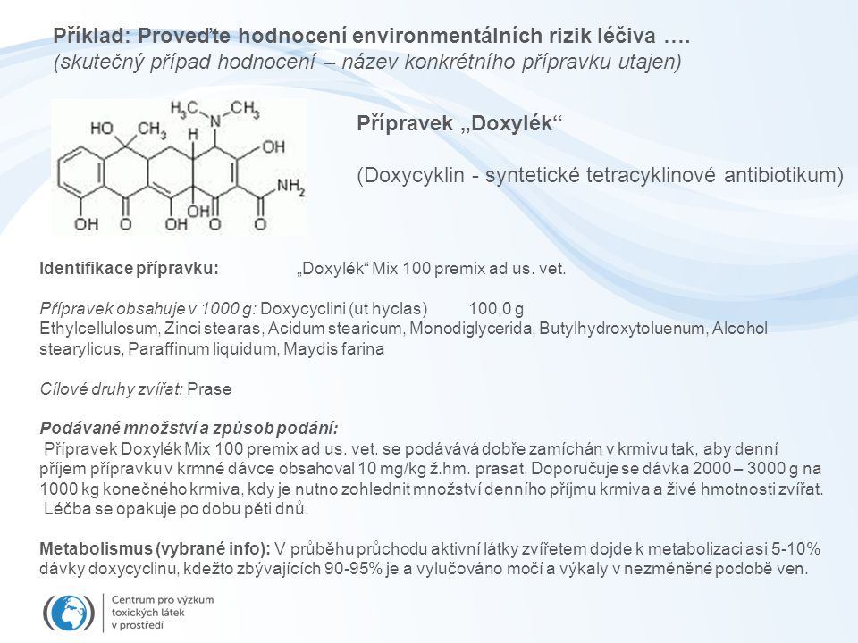"""Příklad: Proveďte hodnocení environmentálních rizik léčiva …. (skutečný případ hodnocení – název konkrétního přípravku utajen) Přípravek """"Doxylék"""" (Do"""