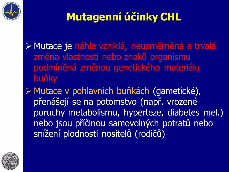 Mutagenní účinky CHL  Mutace je náhle vzniklá, neusměrněná a trvalá změna vlastnosti nebo znaků organismu podmíněná změnou genetického materiálu buňk