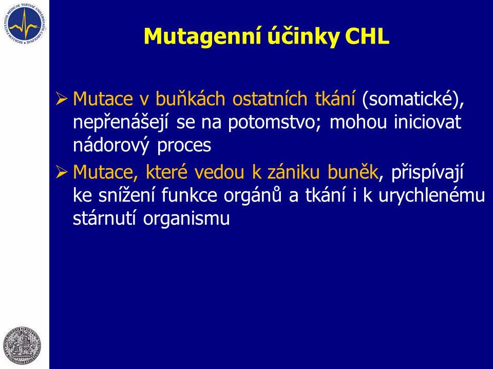 Mutagenní účinky CHL  Mutace v buňkách ostatních tkání (somatické), nepřenášejí se na potomstvo; mohou iniciovat nádorový proces  Mutace, které vedo