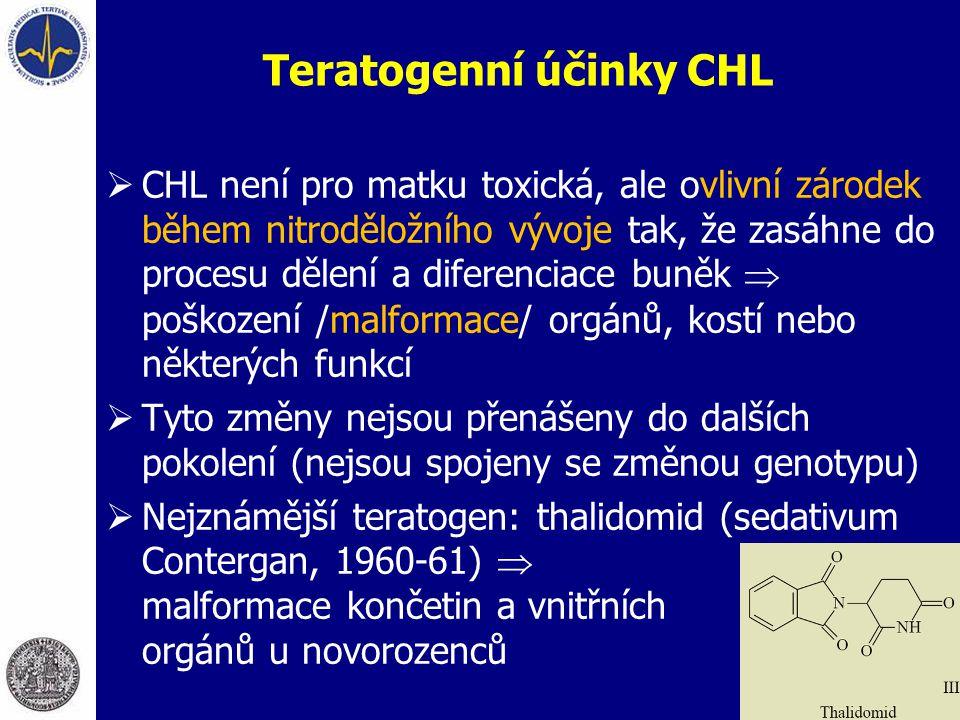Teratogenní účinky CHL  CHL není pro matku toxická, ale ovlivní zárodek během nitroděložního vývoje tak, že zasáhne do procesu dělení a diferenciace