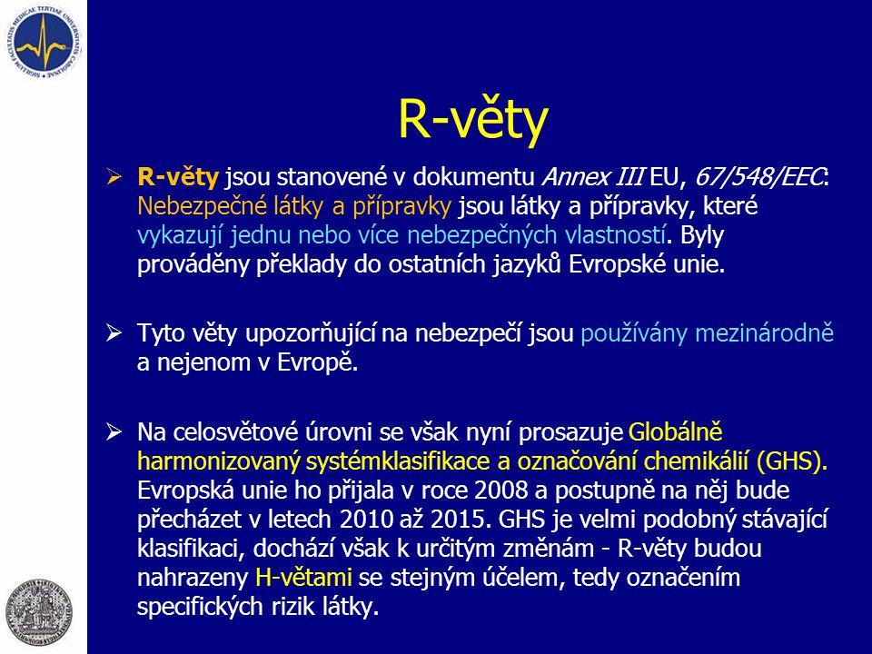 R-věty  R-věty jsou stanovené v dokumentu Annex III EU, 67/548/EEC: Nebezpečné látky a přípravky jsou látky a přípravky, které vykazují jednu nebo ví