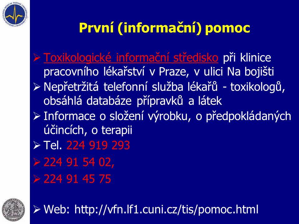 První (informační) pomoc  Toxikologické informační středisko při klinice pracovního lékařství v Praze, v ulici Na bojišti  Nepřetržitá telefonní slu