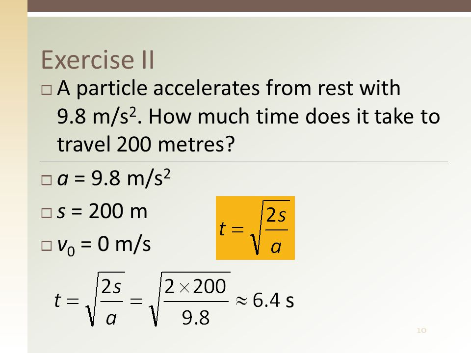 10 Exercise II  A particle accelerates from rest with 9.8 m/s 2.