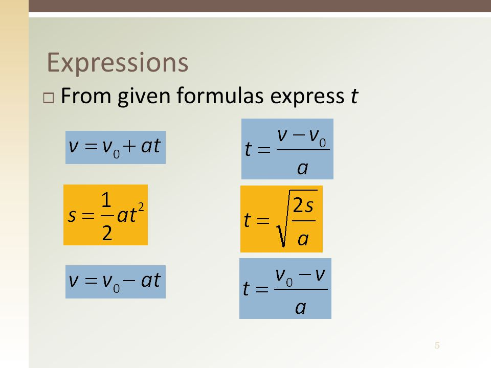 5 Expressions  From given formulas express t