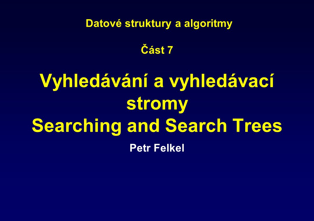 2 / 93 DSA Searching (Vyhledávání) Typical operations Implementation in an array Sequential search Binary search Binary search tree – BST (BVS) Node representation Typical operations
