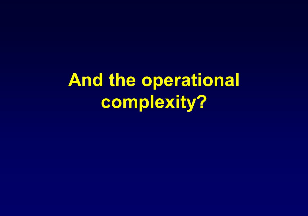 And the operational complexity?