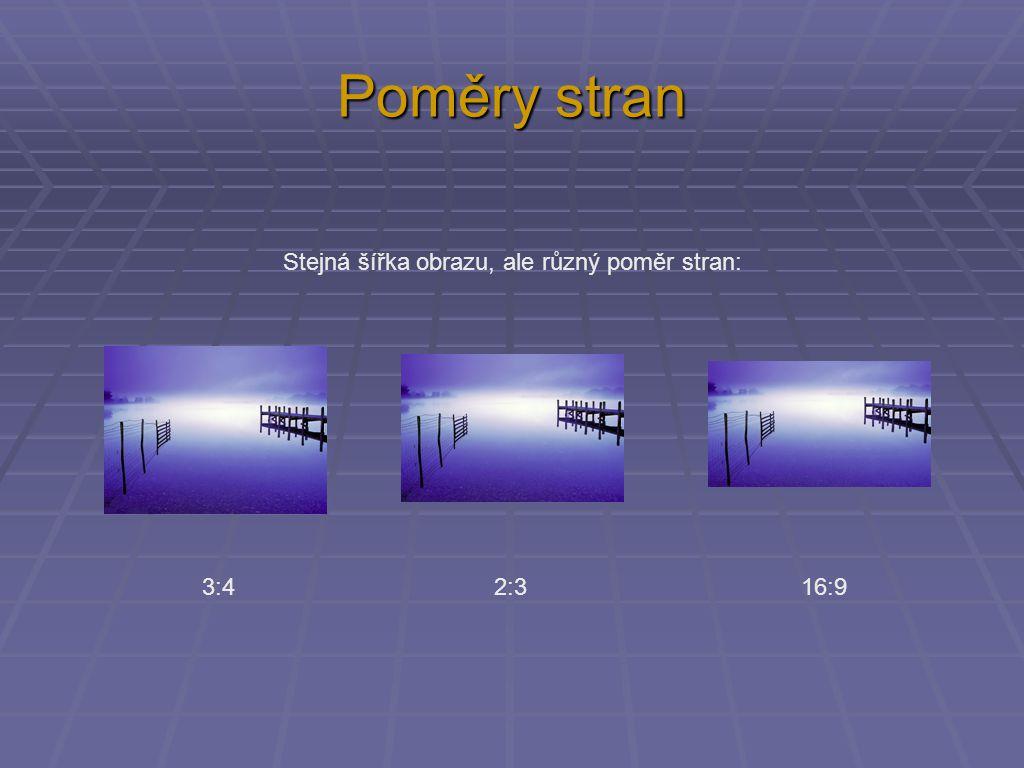 Poměry stran Stejná šířka obrazu, ale různý poměr stran: 3:4 2:3 16:9