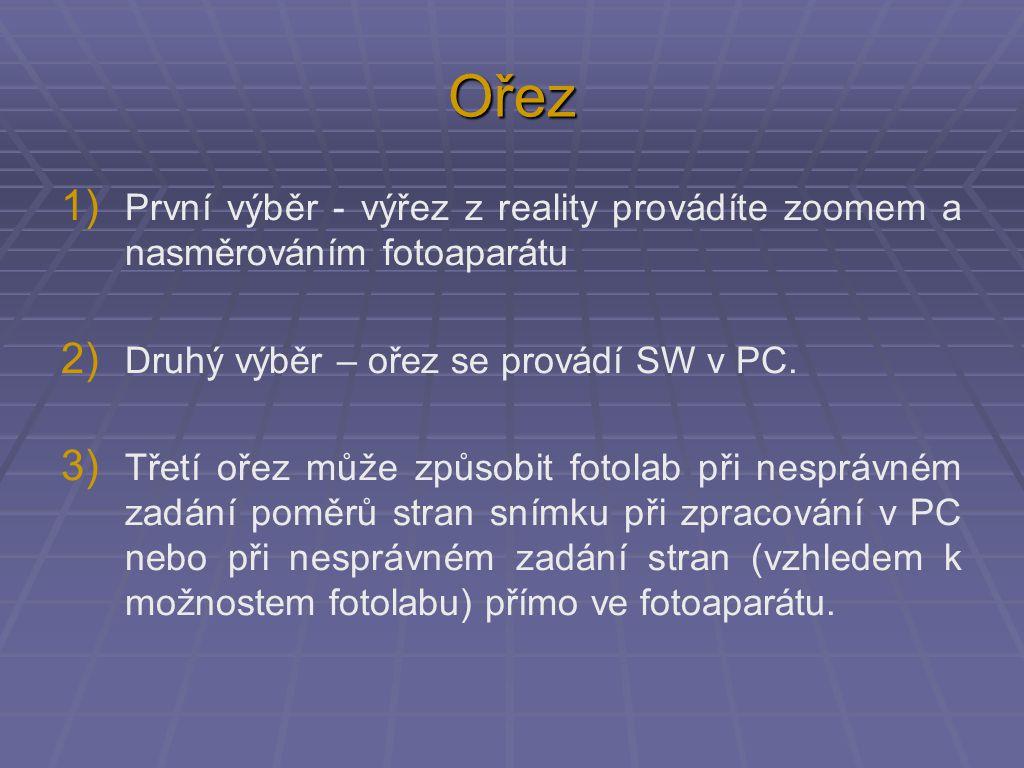 Ořez 1) První výběr - výřez z reality provádíte zoomem a nasměrováním fotoaparátu 2) Druhý výběr – ořez se provádí SW v PC. 3) Třetí ořez může způsobi
