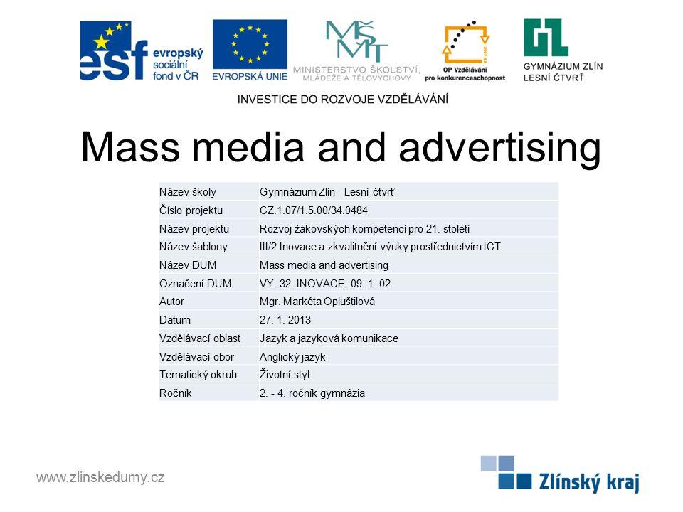 Mass media and advertising www.zlinskedumy.cz Název školyGymnázium Zlín - Lesní čtvrť Číslo projektuCZ.1.07/1.5.00/34.0484 Název projektuRozvoj žákovských kompetencí pro 21.
