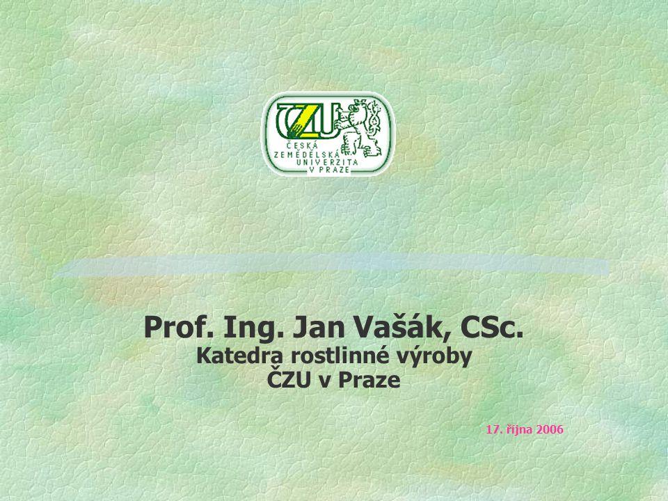 Prof. Ing. Jan Vašák, CSc. Katedra rostlinné výroby ČZU v Praze 17. října 2006