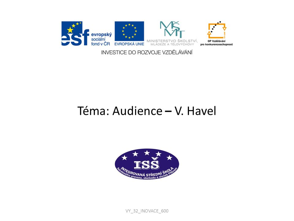 VY_32_INOVACE_600 Téma: Audience – V. Havel