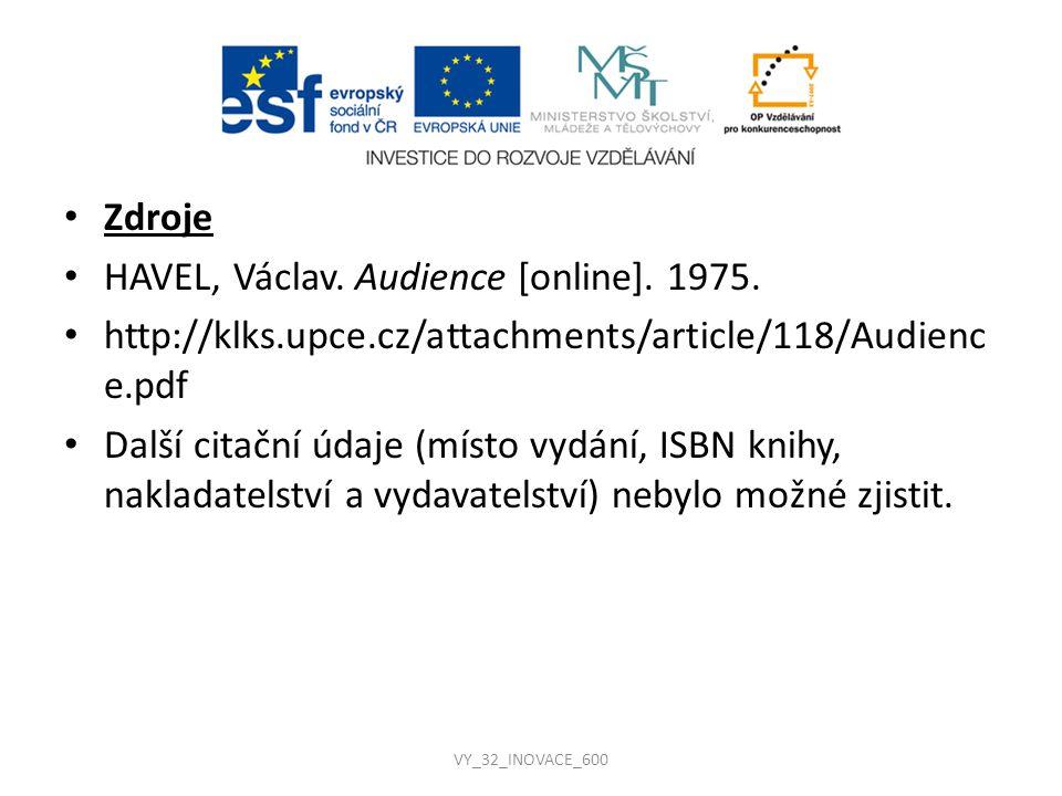 Zdroje HAVEL, Václav. Audience [online]. 1975. http://klks.upce.cz/attachments/article/118/Audienc e.pdf Další citační údaje (místo vydání, ISBN knihy
